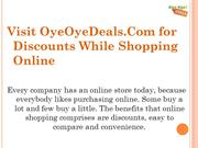 Visit OyeOyeDeals.Com for Discounts While Shopping Online