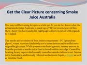 Get the Clear Picture concerning Smoke Juice Australia
