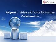 Polycom : Video and Voice for Human Collaboration