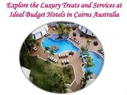 Explore the Luxury Treats and Services at Ideal Budget Hotels