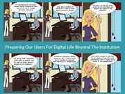 Preparing Our Users For Digital Life Beyond The Institution