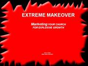 Extreme Makeover --Marketing Your Church for Explosive Growth