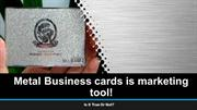 Metal Business cards is marketing tool!