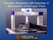 Precision Engineers with Expertise in Manufacture of Extrusion Parts