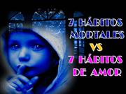 7 HABITOS MORTALES VS 7 HABITOS DE AMOR