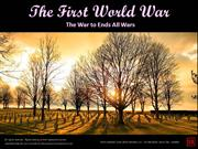 The First World War - The War to End All War