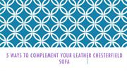 5 Ways to Complement a Leather chesterfield Sofa