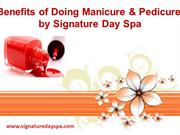 Benefits of Doing Manicure & Pedicure by Signature Day Spa