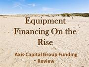 Axis Capital Group Funding Review: Equipment Financing On the Rise