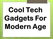 Cool Tech Gadgets For Modern Age