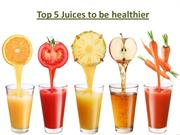 Top 5 Juices to be Healthier