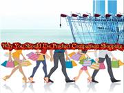 Why You Should Use Product Comparison Shopping