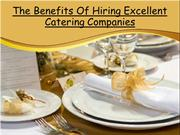 The Benefits Of Hiring Excellent Catering Companies