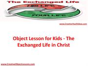 Object Lesson for Kids - The Exchanged Life in Christ