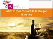 What to look forward to In Oregon Wineries