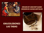 Origin of Ancient Game -Knuckebones. Origen de Juego Antiguo - Las Tab