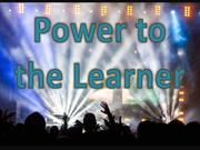 Power to the Learner