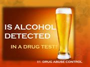 IS ALCOHOL DETECTED IN A DRUG TEST