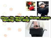 How To Wear A Clutch Purse During The Day