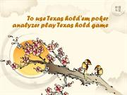 To use Texas hold'em poker analyzer play Texas hold game