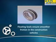 Floating Seals ensure smoother friction in the construction vehicles