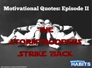 Awesome Motivational Quotes Presented by Stormtroopers