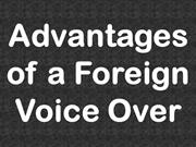 Advantages of a Foreign Voice over
