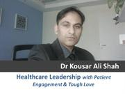 Dr Kousar Ali Shah- A Story of Healthcare Leadership
