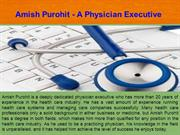 Amish Purohit - A Physician Executive