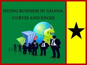 Doing Business in Ghana Curves and Edges