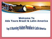 Top 5 Stunning Visitors Paradise in Latin America