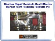Gearbox Repair Comes In Cost Effective Manner From Precision Products