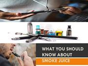What you should know about smoke Juice