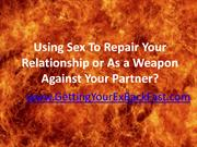 Using Sex To Repair Your Relationship or As a Weapon Against Your Ex