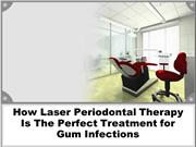 Laser Periodontal Therapy Is The Perfect Treatment for Gum Infections