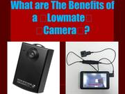 What are The Benefits of a Lowmate Camera?
