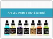 Are you aware about E juices