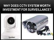 Why does CCTV system worth investment for surveillance?