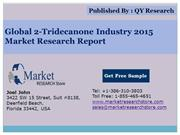 Global 2-Tridecanone Industry 2015 : Market Demand, Insights, Research