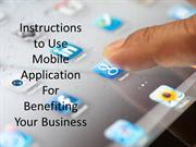 Instructions to Use Mobile Application For Benefiting Your Business