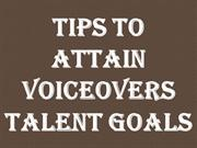 Tips To Attain Voiceovers Talent Goals