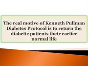 The real motive of Kenneth Pullman Diabetes Protocol is to return the