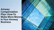 Amway Compensation Plan: How To Make More Money In Your Amway Business