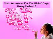 Hair Accessories For The Girls Of Age Group Under-12