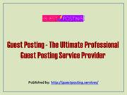 Guest Posting - The Ultimate Professional Guest Posting Service Provid