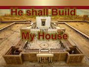 He shall Build My House