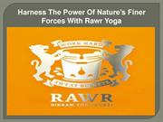 Harness The Power Of Nature's Finer Forces With Rawr Yoga