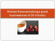 Widodo Ratanachaitong a great businessman of Oil Industry