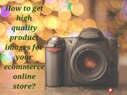 How to get high quality images for your ecommerce online store?