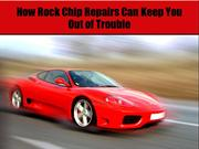 How Rock Chip Repairs Can Keep You Out of Trouble